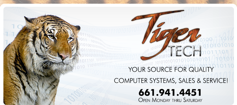 Tiger Tech - Your source for quality computer repair, laptop repair, custom built computer systems, upgrades, parts and service. Serving the entire Antelope Valley CA including Lancaster, Palmdale, Quartz Hill, Leona Valley, Littlerock, Pearblossom, Tehachapi, Mojave, Lake L.A. as well as Santa Clarita Valley and beyond.